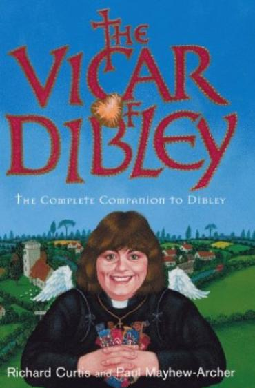 The Vicar of Dibley: The Great Big Companion to Dibley by Richard Curtis and Paul Mayhew-Archer