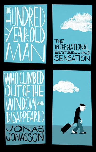 The Hundred-Year-Old Man Who Climbed Out of the Window and Disappeared by Jonas Jonasson