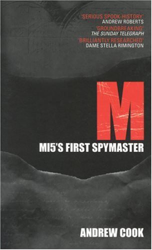 M: MI5's First Spymaster by Andrew Cook