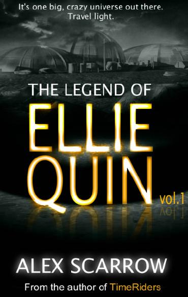 The Legend of Ellie Quinn by Alex Scarrow