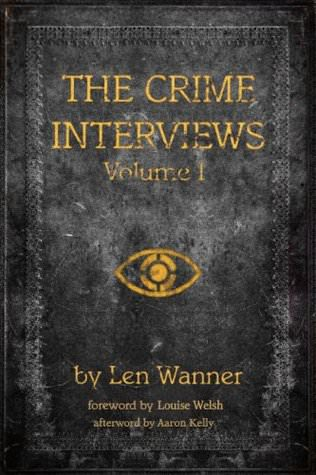 The Crime Interviews: Volume One by Len Wanner