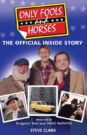 Only Fools and Horses - The Inside Story by Steve Clark