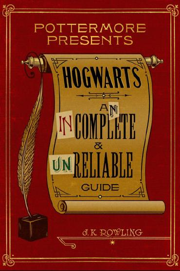 Hogwarts: An Incomplete and Unreliable Guide by J.K. Rowling