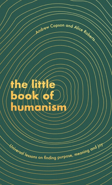 The Little Book of Humanism by Alice Roberts and Andrew Copson