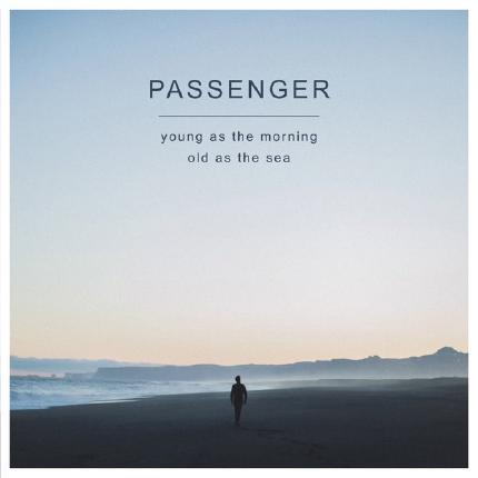 Young as the Morning Old as the Sea by Passenger